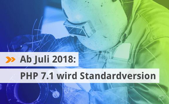 Ab Juli 2018: PHP 7.1 wird Standardversion