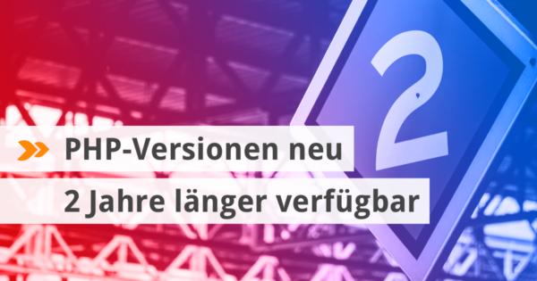 PHP-Versionen neu 2 Jahre länger verfügbar.