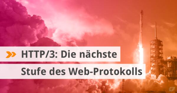 HTTP/3: Die nächste Stufe des Web-Protokolls ist gezündet.