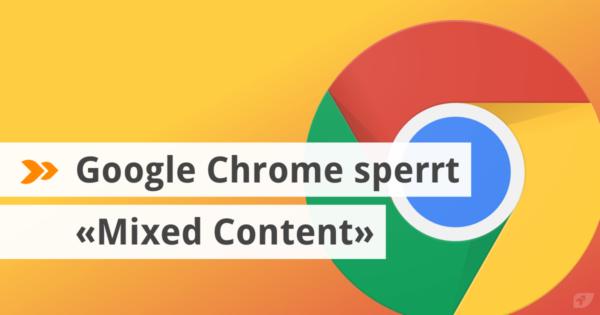 Google chrome sperrt «Mixed Content».