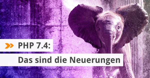 PHP 7.4: Das sind die Neuerungen.